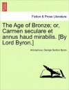 The Age of Bronze; Or, Carmen Seculare Et Annus Haud Mirabilis. [By Lord Byron.] - Anonymous, George Gordon Byron