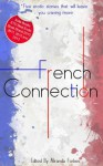 French Connection: A Collection of Five Erotic Stories - Cathy King, Astrid Astrid L, Elizabeth Cage