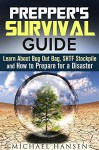 Prepper's Survival Guide: Learn About Bug Out Bag, SHTF Stockpile and How to Prepare for a Disaster (DIY Urban Survival Guide) - Michael Hansen
