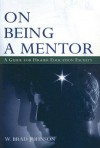 On Being a Mentor: A Guide for Higher Education Faculty - W. Brad Johnson