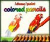 I Draw, I Paint Colored Pencils (I Draw, I Paint Series) - Isidro Sánchez