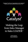 Catalyst 5: Making the Leap from Sales Manager to Sales Leader - Quintero Carlos Quintero, Nancy Sutherland