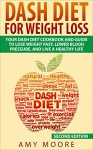 Dash Diet: Dash Diet For Weight Loss: Your Dash Diet Cookbook And Guide, Lose Weight Fast, Lower Blood Pressure, And Live A Healthy Life (Dash Diet, Dash ... For Weight Loss, Dash Diet For Beginners) - Amy Moore