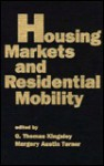 Housing Markets and Residential Mobility (Urban Opportunity Series) - G. Kingsley, Margery Turner