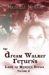 The Dream Walker Returns: Land of Mystica Series Volume Two - Michelle Murray, Mike Valentino