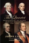 The Quartet: Orchestrating the Second American Revolution, 1783-1789 - Joseph J. Ellis