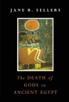 The Death of Gods in Ancient Egypt - Jane B. Sellers