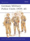 German Military Police Units 1939-45 - Gordon Williamson, Ronald B. Volstad