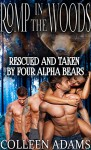 Romp in the Woods (Bear Shifter FMMMM Steamy Menage Romance): Rescued and Taken by Four Alpha Bears - Colleen Adams