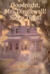 Goodnight, Mrs Dinglewall! Sleep Tight! - JoAn Watson Martin