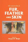 The Conservation of Fur, Feather and Skin: Seminar Organised by the Conservators of Ethnographic Artefacts at the Museum of London on 11 December 2000 - Margot Wright