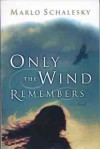 Only the Wind Remembers - Marlo Schalesky, Schalesky
