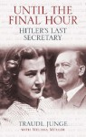 Until the Final Hour: Hitler's Last Secretary - Traudl Junge, Melissa Müller