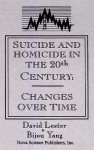 Suicide And Homicide In The Twentieth Century: Changes Over Time - David Lester, Bijou Yang