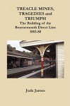 Treacle Mines, Tragedies and Triumph: The Building of the Bournemouth Direct Line 1883-88 - Jude James