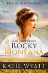 Mail Order Bride: Rocky Montana: Inspirational Pioneer Romance (Historical Tales Of Western Brides Book 1) - Katie Wyatt