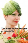 The Best Juice Recipes - Mike Griffin