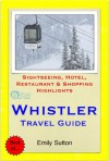 Whistler, British Columbia (Canada) Travel Guide - Sightseeing, Hotel, Restaurant & Shopping Highlights (Illustrated) - Emily Sutton