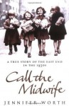 Call The Midwife: A True Story of the East End in the 1950s - Jennifer Worth