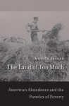 The Land of Too Much: American Abundance and the Paradox of Poverty - Monica Prasad