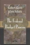 Federal Budget Process - Robert Keith, Allen Schick
