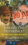 Making the Difference?: The Irish Labour Party, 1912-2012. Edited by Paul Daly, R[nn O'Brien and Paul Rouse - Paul Daly