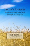 Jacob's Journey: Wisdom to Find Your Way; Strength to Carry On - Noah Benshea