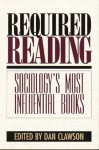Required Reading: Sociology's Most Influential Books - Dan Clawson