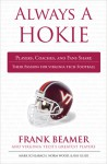 Always a Hokie: Players, Coaches, and Fans Share Their Passion for Virginia Tech Football - Mark Schlabach, Norm Woods, Mark Schlabach, Ray Glier