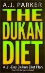 COOKBOOKS: The Dukan Diet: A 21-Day Dukan Diet Plan (Over 100 Dukan Diet Recipes Included) (Recipes, Recipe Books, Paleo Diet, Diet Books for Women) (Diet ... Healthy Cookbook, Nutrition, Health, Dukan) - A.J. Parker