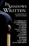 In Shadows Written: An Anthology of Modern Horror - Ken Pelham, Elle Andrews Patt, William Burton McCormick, Michael Sears, Jade Kerrion, Bria Burton, Parker Francis, Melanie Terry Griffey, Daco Auffenorde, Robert Rotstein, John Hope, M.J. Carlson, Charles A. Cornell