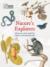 Nature's Explorers: Adventurers Who Recorded the Wonders of the Natural World - Simon Werrett, Hans Walter Lack, Ann Datta, Andrea Hart, Judith Magee, Sandra Knapp, David Williams