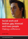 Social Work and Lesbian, Gay, Bisexual and Trans People: Making a Difference - Julie Fish