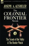 The Colonial Frontier Novels: 4-The Scouts of the Valley & the Border Watch - Joseph Alexander Altsheler