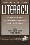 Reconceptualizing Literacy in the New Age of Multiculturalism and Pluralism (Language, Literacy, and Learning) - Patricia Ruggiano Schmidt, Peter B. Mosenthal