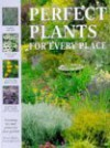 Perfect Plants for Every Place: Choosing the Best Plants for Your Garden - Susan Berry, Steve Bradley
