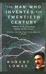 The Man Who Invented the Twentieth Century: Nikola Tesla, Forgotten Genius of Electricity - Robert Lomas