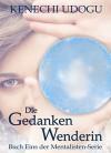 Die Gedankenwenderin (Mentalisten Serie 1) (German Edition) - Kenechi Udogu, Jana Koebel
