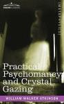 Practical Psychomancy and Crystal Gazing - William W. Atkinson
