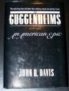 The Guggenheims, 1848-1988: An American Epic - John H. Davis