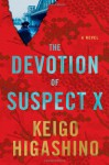The Devotion of Suspect X: A Detective Galileo Novel - Keigo Higashino, Alexander O. Smith