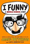 I Funny: A Middle School Story - James Patterson, Chris Grabenstein, Laura Park