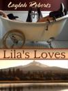 Lila's Loves - Laylah Roberts