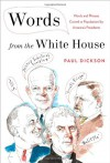 Words from the White House: Words and Phrases Coined or Popularized by America's Presidents - Paul Dickson