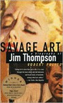 Savage Art: A Biography of Jim Thompson - Robert Polito