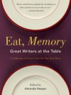 Eat, Memory: Great Writers at the Table, a Collection of Essays from the New York Times: Great Writers at the Table, a Collection of Essays from the <i>New York Times</i> - Amanda Hesser