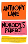 Nobody's Perfect: Writings from The New Yorker - Anthony Lane