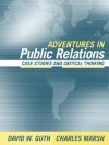 Adventures in Public Relations: Case Studies and Critical Thinking - David W. Guth, Charles Marsh