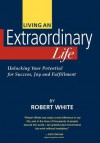 Living an Extraordinary Life - Robert White, Peter Sherwood
