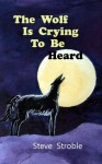 The Wolf Is Crying to Be Heard - Steve Stroble